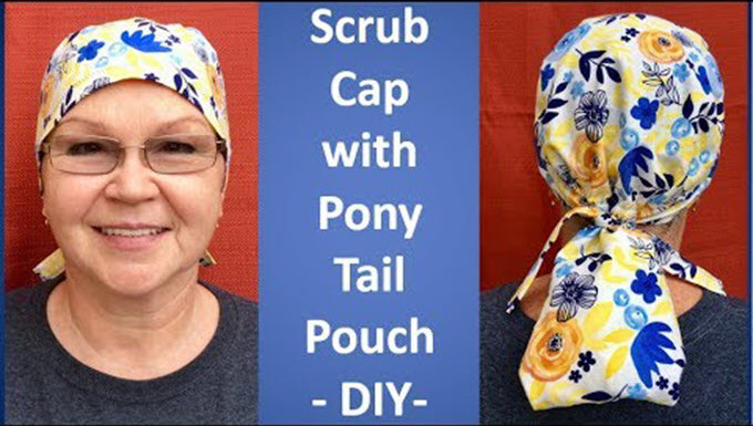Scrub Cap Pattern & Tutorial With A Ponytail Pouch