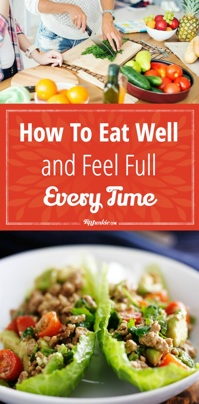 How To Eat Well and Feel Full Every Time