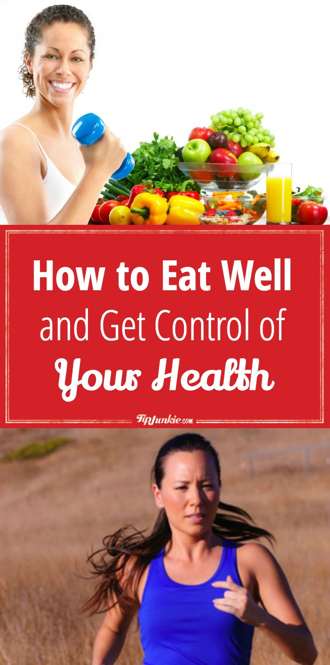 How to Eat Well and Get Control of Your Health