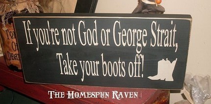 If you're not George Straight, Take your boots off!""