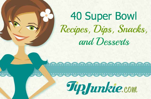 40 Super Bowl Recipes, Dips, Snacks, and Desserts