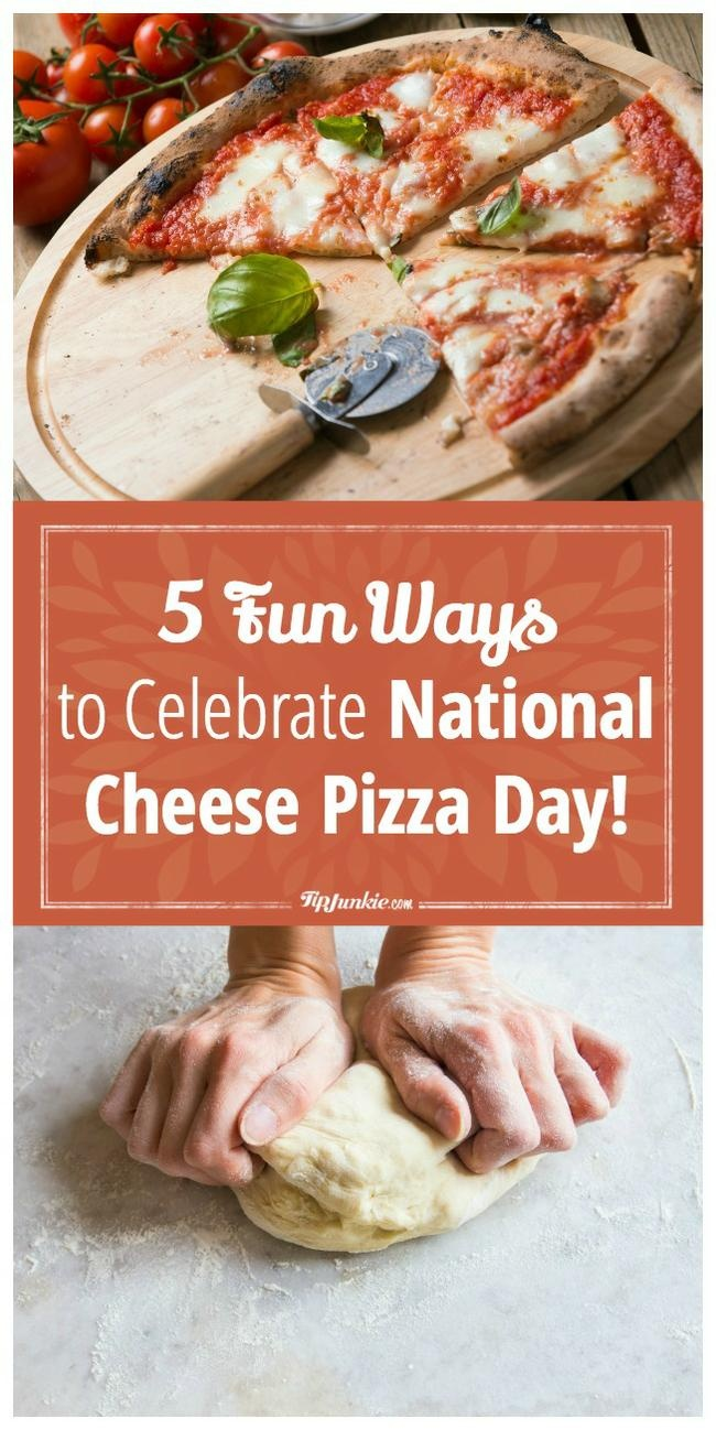 5 Fun Ways to Celebrate National Cheese Pizza Day!