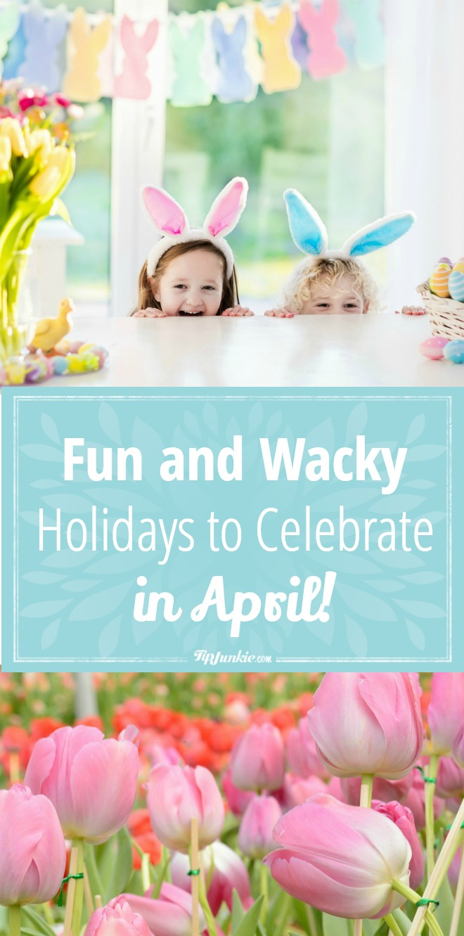 Fun and Wacky Holidays to Celebrate in April!
