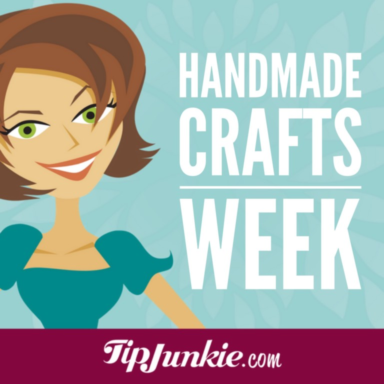 Handmade Crafts Week on Tip Junkie
