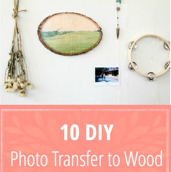 10 DIY Photo Transfer to Wood Tutorials
