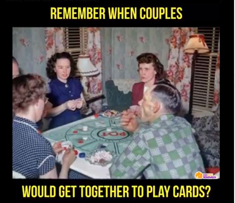 Remember When Couples would get together to play cards