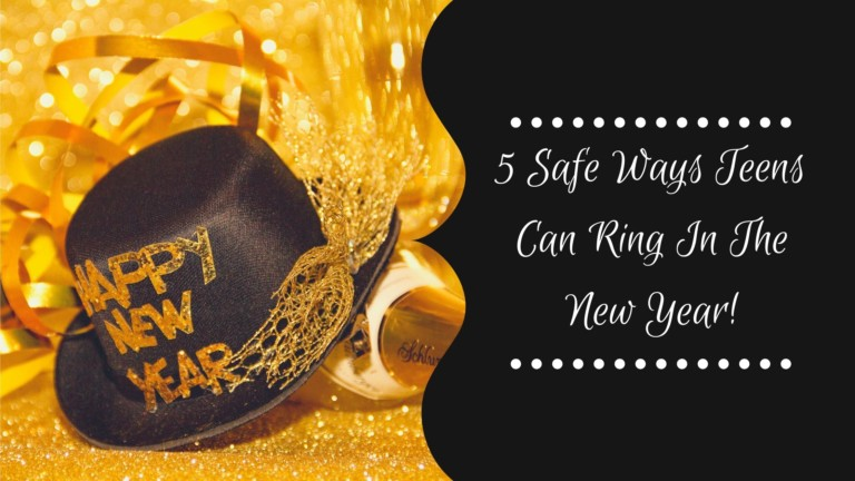 5 SAFE WAYS TEENS CAN RING IN THE NEW YEAR