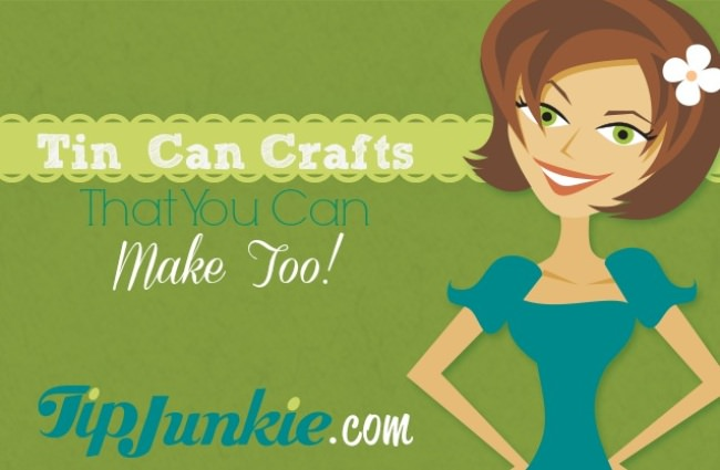 Tin Can Crafts That You Can Make Too!