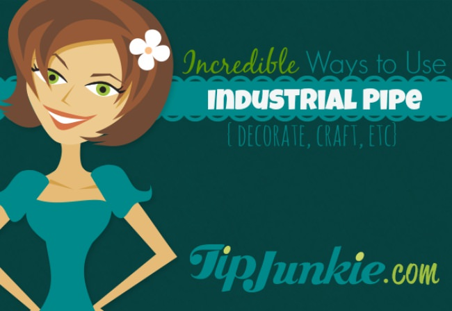 Incredible Ways to Use Industrial Pipe {decorate, craft, etc}