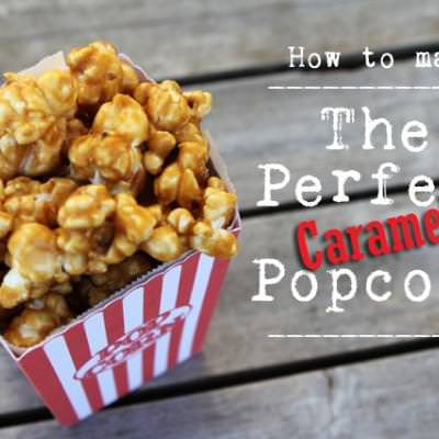 How to make the Perfect Caramel Popcorn